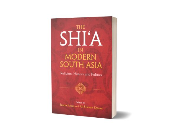 The Shi'a in Modern South Asia By Justin Jones & Ali Usman Qasmi