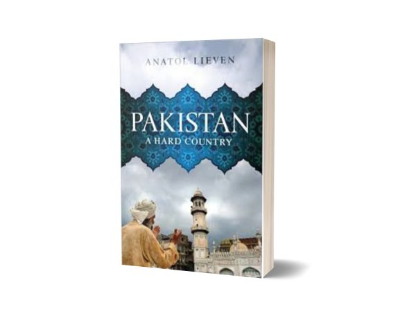 Pakistan A Hard Country By Professor Anatol Lieven