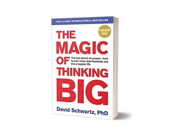 The Magic of Thinking Big By David J.Schwartz, Ph.D