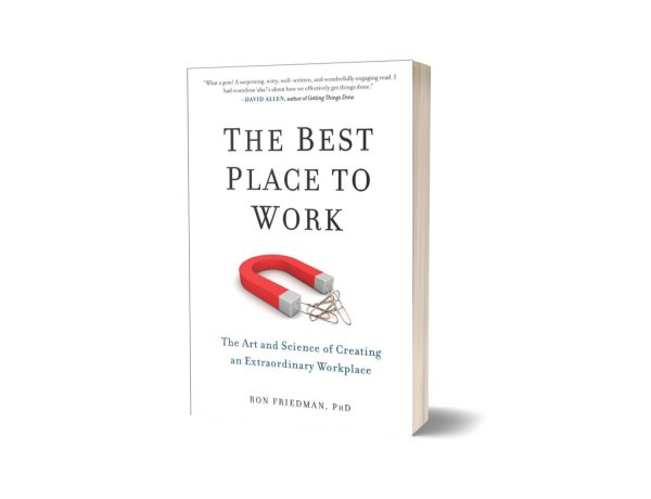 The Best Place to Work he Art and Science of Creating an Extraordinary Workplace By Ron Friedman PhD