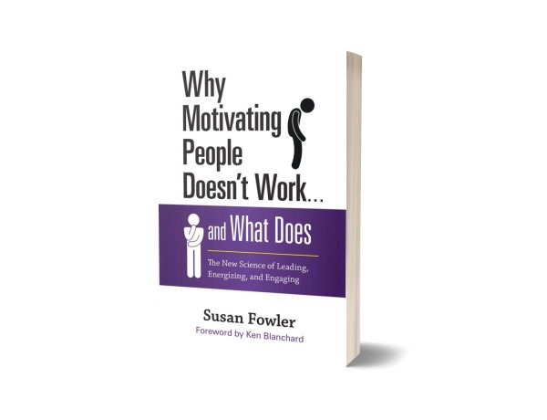 Why Motivating People Doesn't Work By Susan Fowler By Susan Fowler