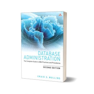 Database administration complete guide to practices and procedures craig s.mullins 2nd Edition By Craig S. Mullins
