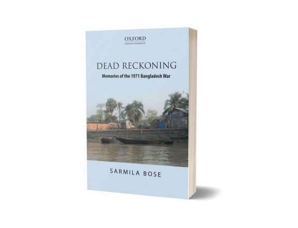 HISTORY DEAD RECKONING Dead Reckoning Memories of the 1971 Bangladesh By War Sarmila Bose
