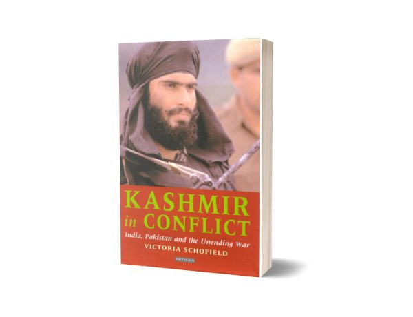 Kashmir in Conflict India Pakistan and the Unending War 3rd Edition By Victoria Schofield