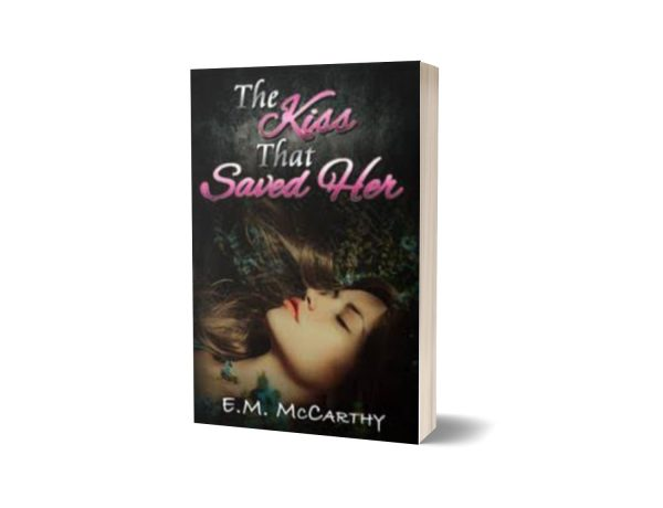 The Kiss That Saved Her By E.M. McCarthy