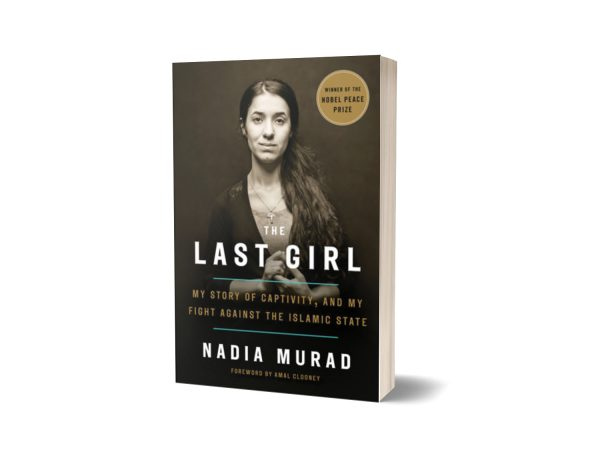 The Last Girl My Story of Captivity, and My Fight Against the Islamic State By Nadia Murad