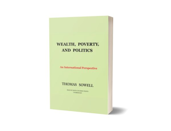 Wealth, Poverty and Politics An International Perspective By Thomas Sowell
