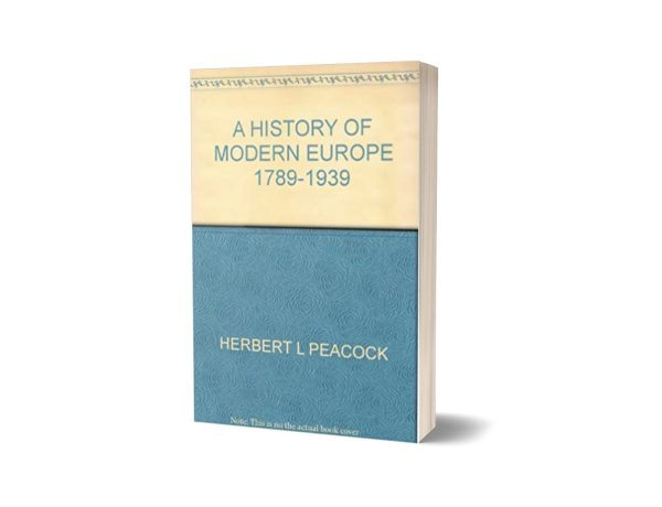 A HISTORY OF MODERN EUROPE 1789-1939 By HERBERT L PEACOCK