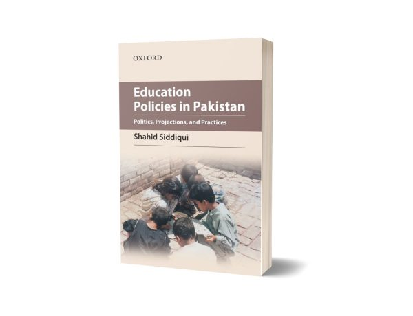 Education Policies in Pakistan Politics Projections & Practices By Shahid Siddiqui