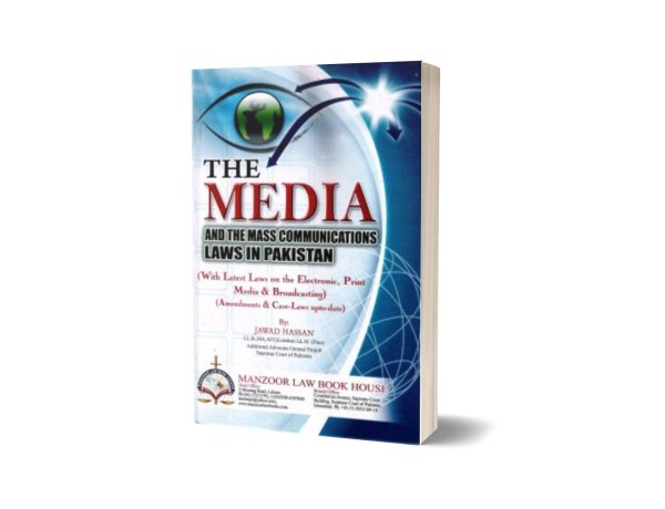 MEDIA & THE MASS COMMUNICATIONS LAWS IN PAKISTAN By Jawad Hassan