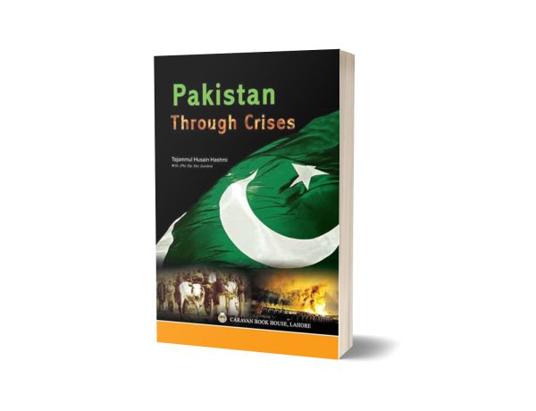 Pakistan Through Crises By Tajammul Hussain Hashmi