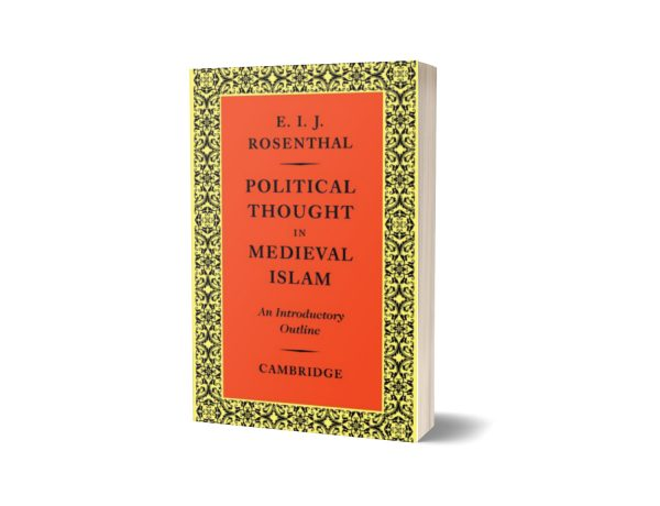 Political Thought in Medieval Islam An Introductory Outline By Erwin Rosenthal
