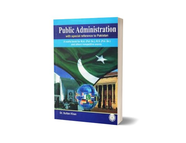 Public Administration with special reference to Pakistan By Dr. Sultan Khan