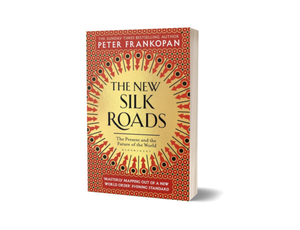 The New Silk Roads The Present and Future of the World By Peter Frankopan