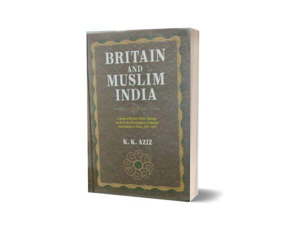 Britian and Muslim india by k.k. Aziz