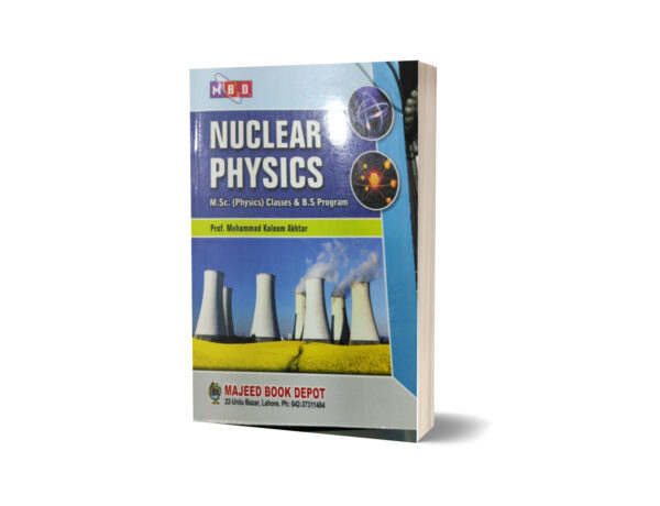 Nuclear Physics for Msc (physics) and BS Programme By prof Kaleem Akhtar