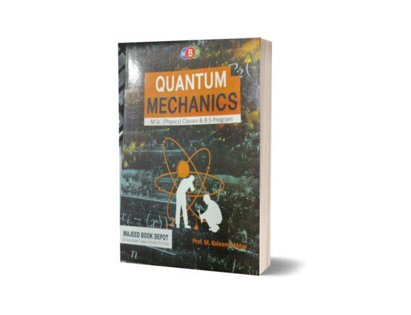 Quantum Mechanics for Msc and Bs programme By Prof Kaleem Akhtar