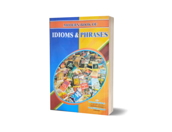 Modern Book Of Idioms & Phrases By Muhammad Sohail Bhatti